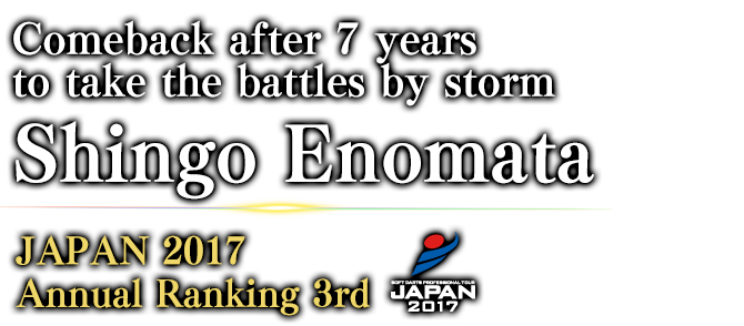 Comeback after 7 years to take the battles by storm Shingo Enomata JAPAN 2017 BLUE SEASON Ranking / 1st