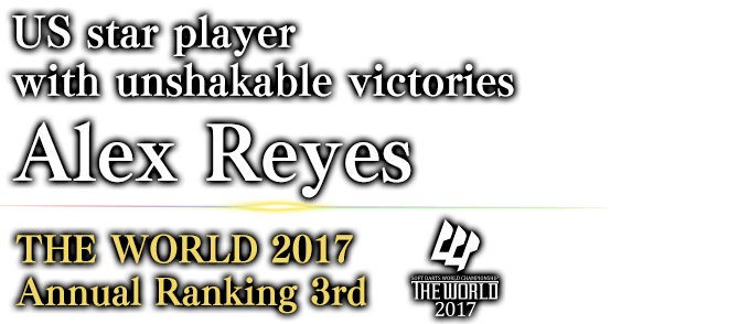 US star player with unshakable victories Alex Reyes THE WORLD 2017 Annual Ranking / 3rd